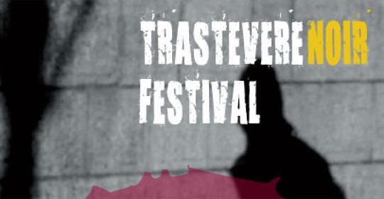 """""""Trastevere Noir Festival"""" - La quarta edizione dal 17 al 21 Luglio"""